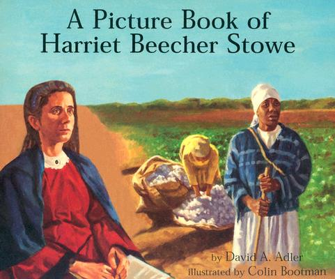 A Picture Book of Harriet Beecher Stowe By Adler, David A./ Bootman, Colin (ILT)