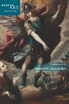 Companion to Spanish Colonial Art at the Denver Art Museum By Pierce, Donna